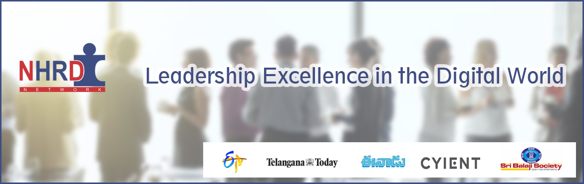 Book Online Tickets for Leadership Excellence in the Digital Wor, Hyderabad.  The NHRDN Board Hyderabad Chapter is continuously delivering the promise to its members in disseminating the knowledge, to keep you current and future ready, with Innovativeworld class programs, till now the team brought to