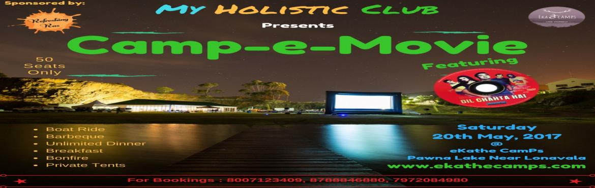 Book Online Tickets for Camp-e-Movie, Pune. My Holistic Club presents  Camp-e-Movie Join us in our five billion star Camping site where romance blooms in the cool breeze, dark night and warm fire. Live the nostalgia when we screen all time favourite Dil Chahta Hai. So escape the city and