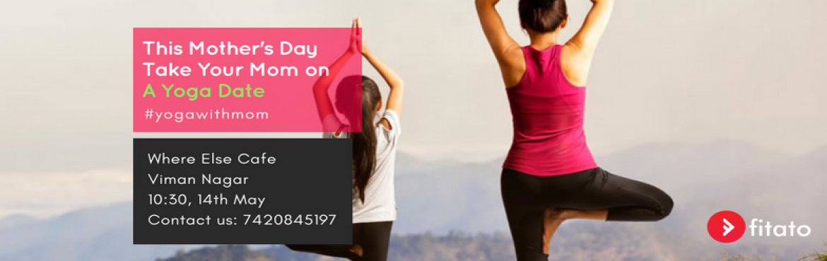 Book Online Tickets for Yoga With Mom (A Mothers Day Special), Pune. Ever taken your Mom out on a Date??   Sounds strange right?   Well Mother\'s Day is around the corner and there could not be a better gift for your Mom than your Time.      Fitato is Organising a \'Yoga with Mom\' Event where you can bring your