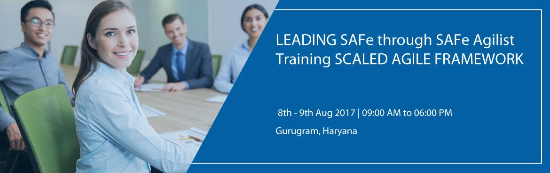 LEADING SAFe through SAFe Agilist Training SCALED AGILE FRAMEWORK- GuruGram (8-9 August, 2017)