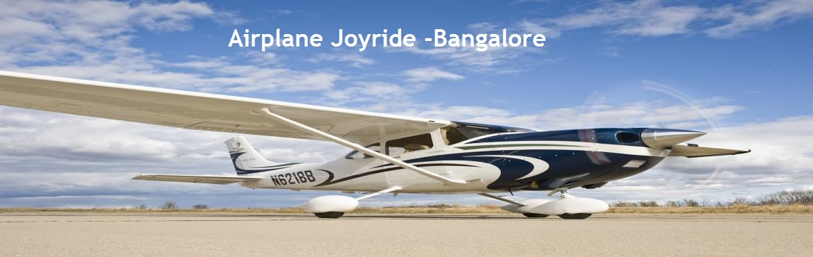Book Online Tickets for Airplane Joyride - Bangalore, Bengaluru.   Deion:   Airplane joyride will be conducted Monday to Friday (except Govt. Holidays)   Enjoy the thrill & excitement of flying like a bird, hovering over the garden city, and get an aerial view of Namma Bengaluru. Experience