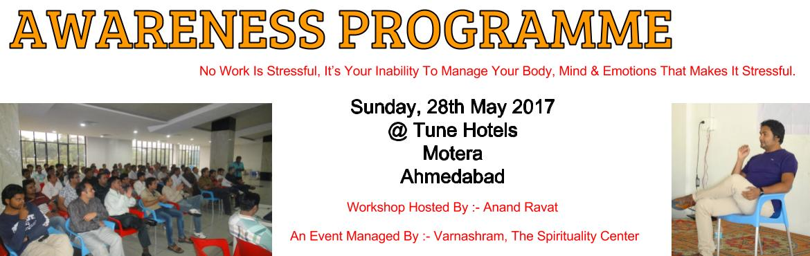 Book Online Tickets for AWARENESS PROGRAMME  , Ahmedabad.   About The Workshop : -   An Exploration Of Spiritual aspects Of Life ( Freedom, Entertainment & Celebration ) Without Ignoring The Material Aspects Of Life ( Love, Money & Sex )    Objectives Of The Workshop : -  Th