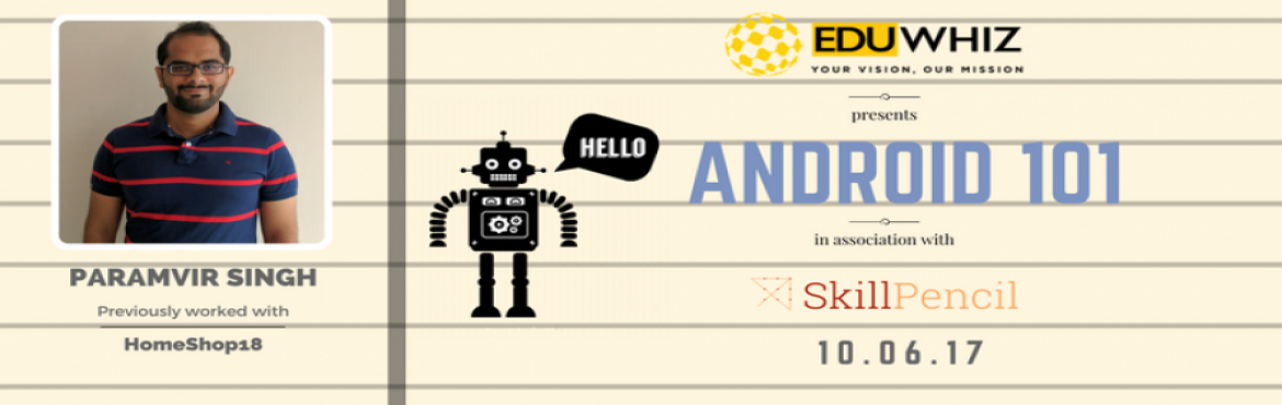 Book Online Tickets for Android 101 With Paramvir, New Delhi. Eduwhiz presents Android 101 partnered exclusively withSkillPencil, a leading brand in delivering exclusive training and workshops in the field of technology.Register athttps://imjo.in/SCKy6tAbout the speaker-Paramvir has an experie