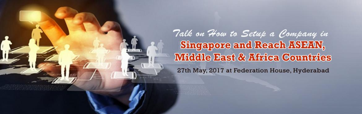 Talk on How to Setup a Company in Singapore and Reach Asean, Middle East and Africa countries