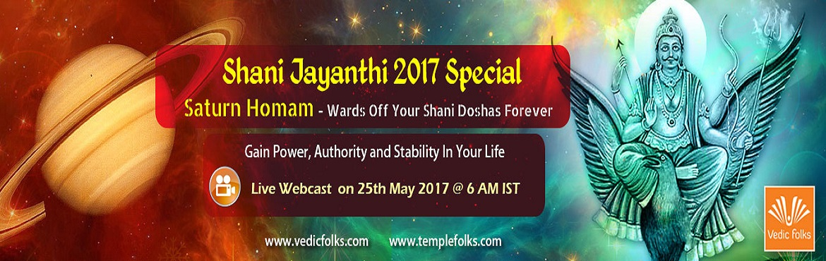 Book Online Tickets for Shani Jayanthi 2017, Chennai. Shani Jayanthi Saturn Yagya Wards Off Negativity And Eases Losses Eradicate Poor Health And Diseases Scheduled live on 25th May, 2017 from 6-11AM   Saturn — The Most Dreaded Planet Of The Solar System: If there's one factor in one&rs