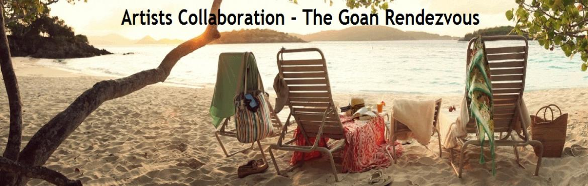 Book Online Tickets for Artists Collaboration - The Goan Rendezv, Vagator.   The Goan Rendezvous  We are going to Goa! Yes, you read that right, on June 2nd, 3rd and 4th we are going to the land of the sun, sand and spices.The early 1500's saw the Portuguese enter Goa and turn into the land of freedom it is