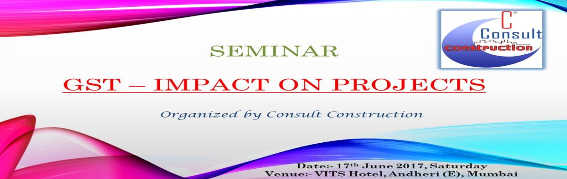 GST - Impact on Projects , Mumbai