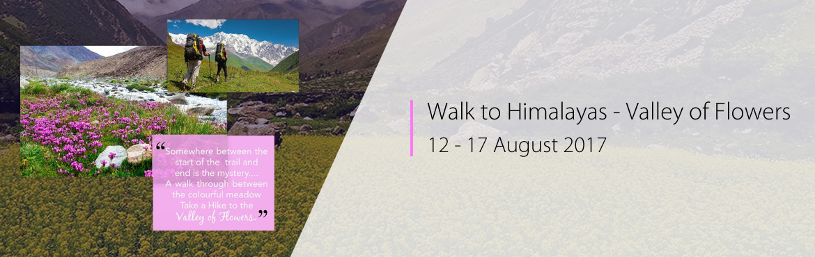 Book Online Tickets for Walk to Himalayas - Valley of Flowers, Rishikesh. About Us  Welcome aboard! Thanks for taking the time to find out a little more about us. We are a travel house based from Mumbai and are a bunch of passionate travelers who help you explore Himalayas and Wildlife Reserves of our magnificent India! Be