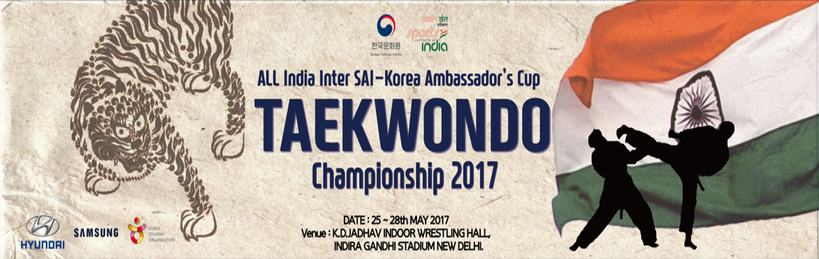 Book Online Tickets for SAI-KOREA Ambassadors Cup Taekwondo Cham, New Delhi. Embassy of the Republic of Korea to India and Sports Authority of India (SAI) are in collaboration to organize 'All India Inter SAI – Korea Ambassador's Cup Taekwondo Championship 2017' on 25th May to 28th May 2017 at K.D. Jad