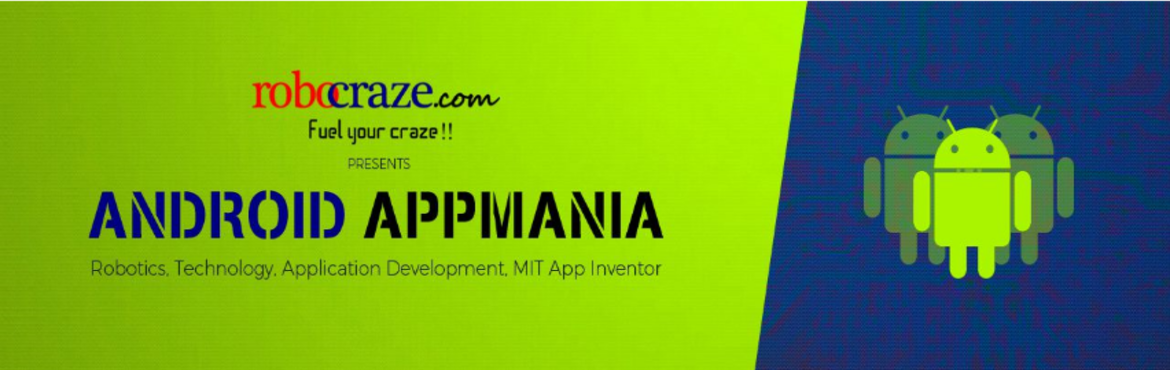 Book Online Tickets for Android Appmania by Robocraze, Bengaluru.   Always wanted to develop your own app but not sure where to start? Allow us to help you! And guess what, you don't need to know programming. What better than designing your own app without the hassle of learning how to write long, length