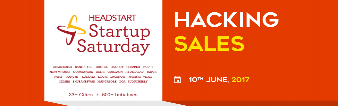 Book Online Tickets for Hacking Sales - Startup Saturday June Ed, Hyderabad.  Sales form an essential ingredient in any business. Startups with a strong product but no Sales is essentially not a complete business and only a product.   With 5 editions of Headstart Network Foundation's \