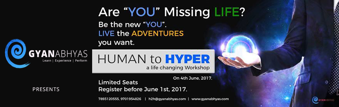 Book Online Tickets for Human to HYPER, Hyderabad. HUMAN TO HYPER - GAH2HCS   LEVEL : ADVANCED.   CONTRIBUTION: 5000 INR   DATE: SUNDAY JUNE 4TH 2017      INTRODUCTION Every HUMAN in this world want to live comfortable and happy life. Every second of their life they