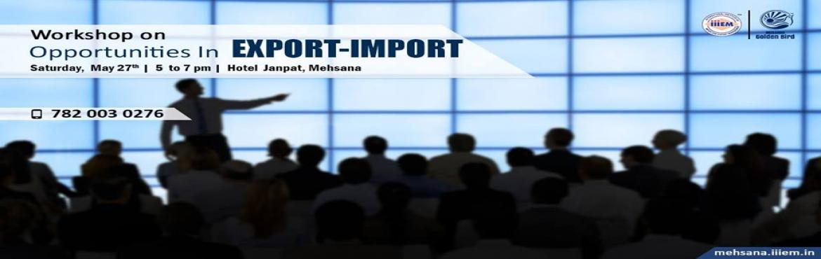 "Book Online Tickets for Workshop on Career Opportunities in Expo, Hyderabad.  Get grounded to learn the basics of Import/Export Business by attending Workshop on ""Business Opportunities in Export-Import Sector""Venue: Hotel New Janpath - Near Radhanpur Char Rasta, Highway, Mehsana Radhanpur Road, Mehsana, Guja"