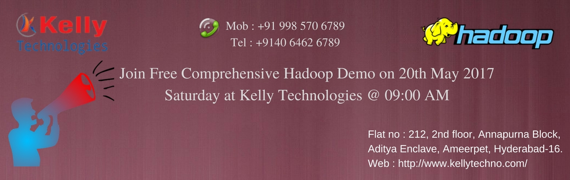 Book Online Tickets for Join Free Comprehensive Hadoop Demo , Hyderabad.  Join Free Comprehensive Hadoop Demo on 20th May 2017 Saturday at Kelly Technologies @ 09:00 AM   Enhance your Big Data Hadoop skills by Industry Veterans   Course Overview    Big Data Hadoop is the most buzz keyword in the curren