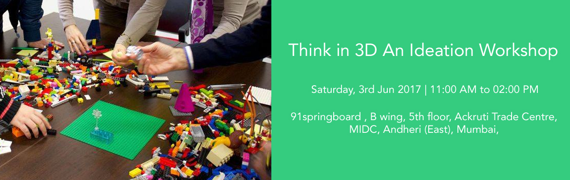 Book Online Tickets for Think in 3D An Ideation Workshop, Mumbai.  Think in 3D – An Ideation WorkshopDate: 3  Jun 2017Timing: 11am to 2pmVenue:91springboardB wing, 5th floor, Ackruti Trade Centre, MIDCAndheri (East) . MumbaiFor Registration Pls. Click Following Link:https://www.townscript.com/e/lego