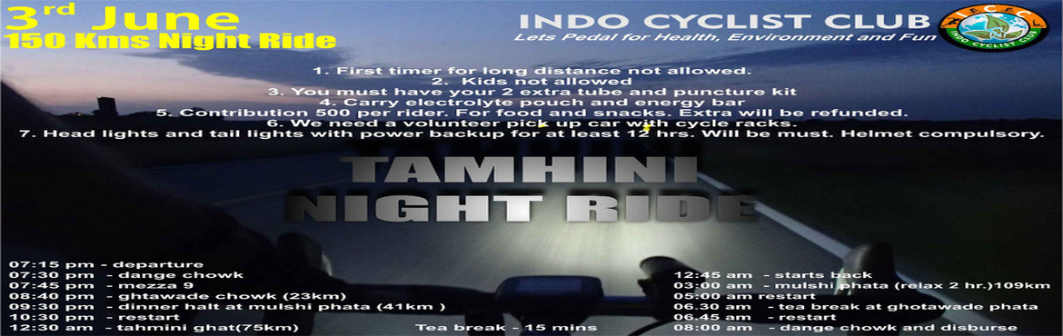 Book Online Tickets for ICC NIGHT RIDE TO TAMHINI GHAT, Pune.  Day 3rd June 2017   Tahmini Night Safari   Time reporting 7.00pm   Venue - Basket bridge   7.15 pm- departure 7.30pm - dange chowk 7.45pm- mezza 9 8.40pm- ghtawade chowk (23km) 9.30pm- dinner halt at mulshi phata (41km ) 10.30pm
