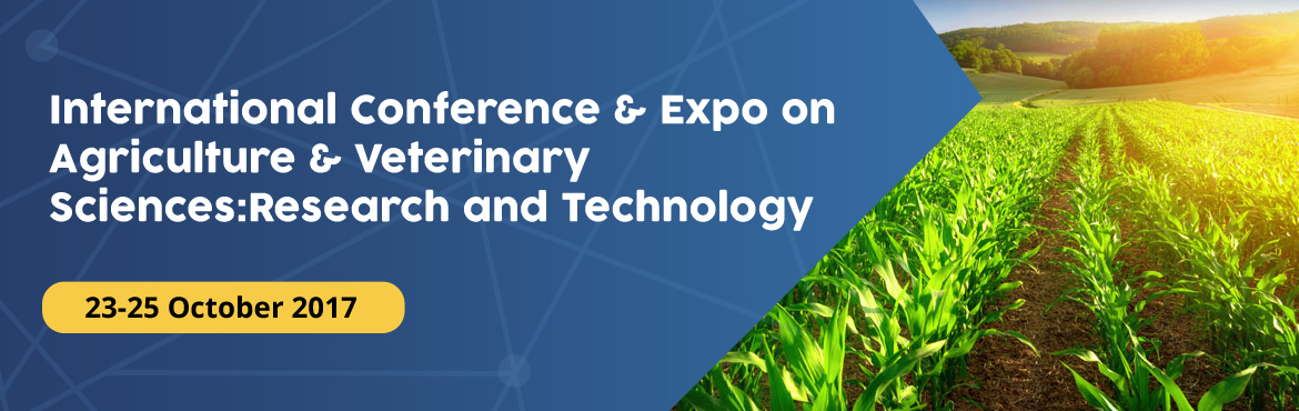 International Conference and Expo on Agriculture and Veterinary  Sciences: Research and Technology - <b>International Registration</b>