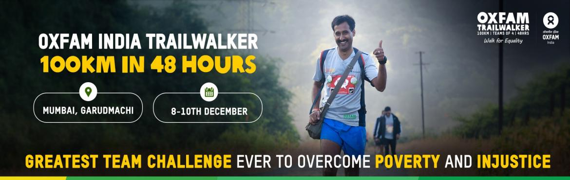 Book Online Tickets for Oxfam Trailwalker Mumbai , Mumbai. Oxfam Trailwalker is the world\'s greatest team challenge to overcome poverty and injustice. With teams of 4 required to walk (or run) 100 km in 48 hours or walk 50 km in 24 hours, it is a test of physical endurance requiring mental strength and team