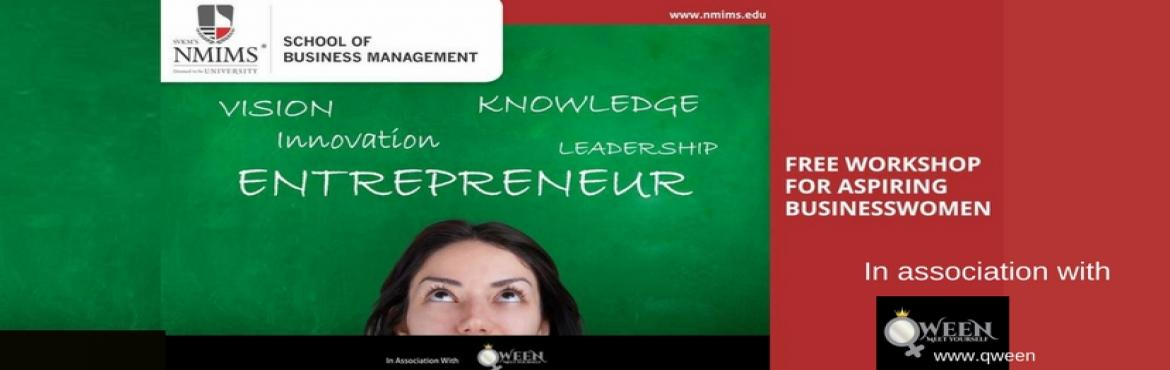 Book Online Tickets for FREE Workshop for Women to explore busin, Mumbai.  School of Business Management, NMIMS, in association with QWEEN, presents to you \