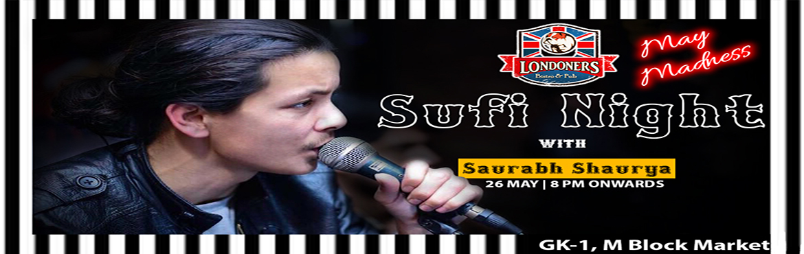 Book Online Tickets for Sufi Night By Saurabh Shaurya on 26th Ma, New Delhi. Sufi Night by Saurabh Shaurya Reasons to be happy could be many, few of them are planned at Londoners to give you enjoyment at fullest. Plan your visits or just walkin, Londoners has so much to offer, be it deals or be it choosing your favorite