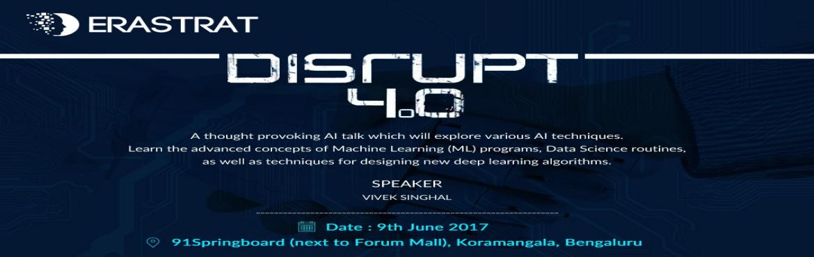 Book Online Tickets for Disrupt 4.0 : Artificial Intelligence: D, Bengaluru. \