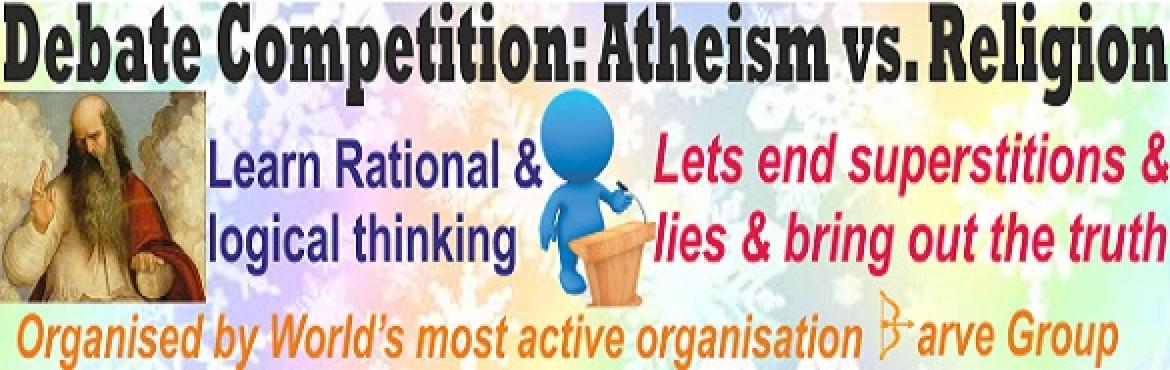 Book Online Tickets for Debate Competition: Atheism vs. Religion, Navi Mumba.   Debate Competition: Atheism vs. ReligionPromoting rationalism, logical thinking & ending superstitionsSun, June 4, 2017 at 7 pmVenue: opp. VIBGYOR School, Sector 8A, Airoli Entry Fee: Rs.100Prize: 5 inch Atheist trophy & phot