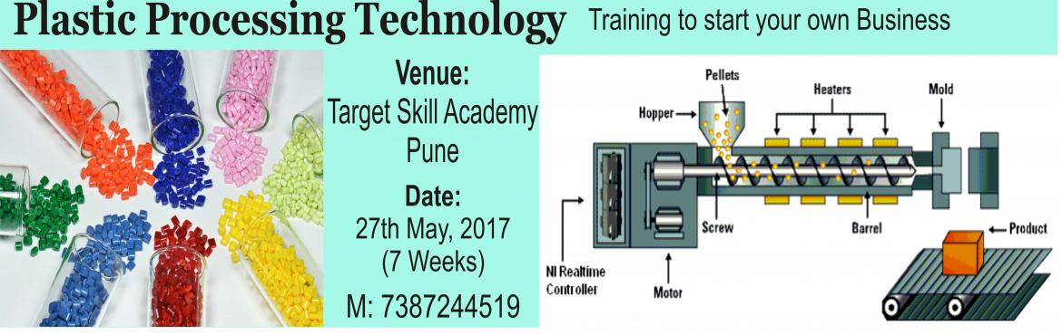 Book Online Tickets for Training to start Plastic Technology Bus, Pune. Aim The Training programme is designed to help participants start their business or career in massively growing plastic industry with complete knowledge from industry experts. Modules 1. Plastic Material and Processing Technique: Introduction  2