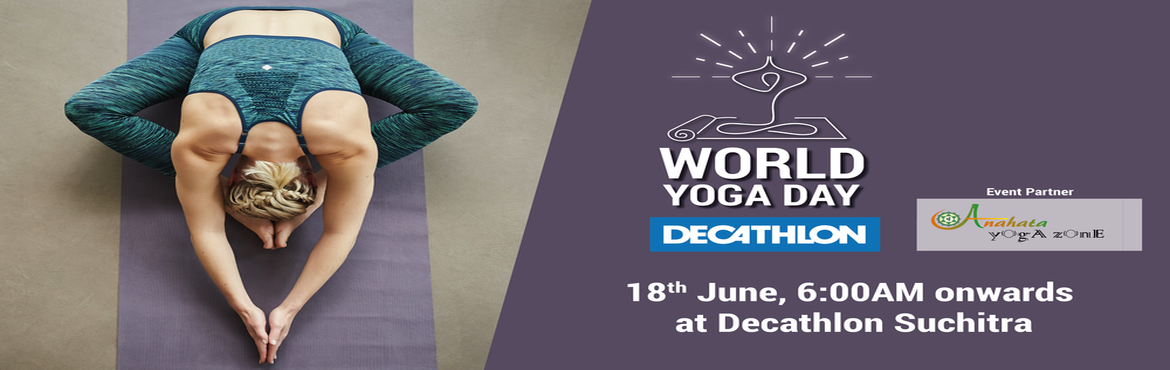 Book Online Tickets for WORLD YOGA DAY AT DECATHLON SUCHITRA, Hyderabad.  An overview of the proposed yoga session conducted by ANAHATA YOGA ZONE in association with Decathlon.   A yoga session which helps you discover the sense of oneness with yourself, the world and the nature through Asanas, Pranayama&nb