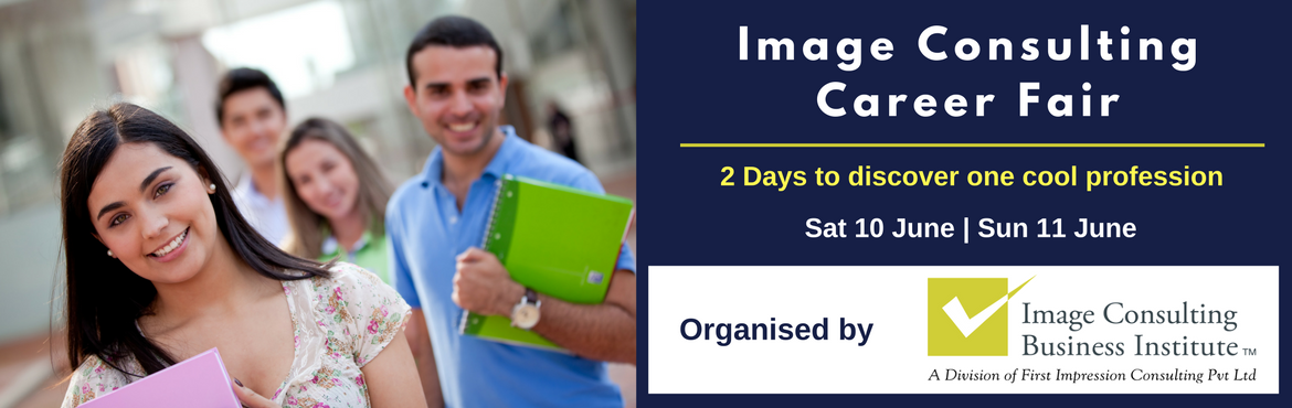 Book Online Tickets for Image Consulting Career Fair (Delhi Sout, New Delhi. Image Consulting Career Fair Join us at this exciting career fair and discover one cool profession! Saturday 10 June and Sunday 11 June 2017 What you must check-out at the Career Fair:  Seminar on Career Opportunities in Image Consulting and Soft Ski