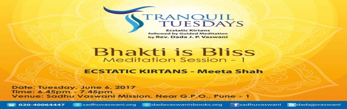 Book Online Tickets for Bhakti is Bliss at Tranquil Tuesdays - J, Pune. Experience Bhakti is Bliss at Tranquill Tuesdays on June 6, 2017 at Pune Mission. Ecstatic chants by singer Meeta Shah followed by Rev. Dada J.P. Vaswani\'s guided meditation on Bhakti is Bliss. The entry is free. All are welcome!