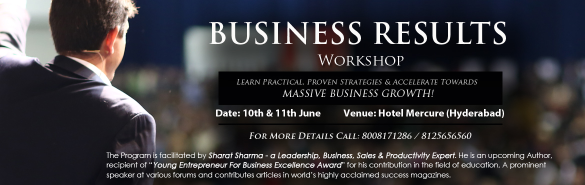 Book Online Tickets for Business Results Workshop, Hyderabad. If you believe that your business has the potential to scale by 10times in the next one year but you do not know how then this program is for you.   Potential To Possibilities: Most of us get so busier while working in the business that we lose