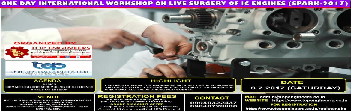 Book Online Tickets for ONE DAY INTERNATIONAL WORKSHOP ON LIVE S, Chennai.       ONE DAY INTERNATIONAL WORKSHOP ON LIVE SURGERY OF IC ENGINES (SPARK-2017)  ORGANIZED BY  TOP ENGINEERS under the under the auspices of TOP INTERNATIONAL EDUCATIONAL TRUST     VENUE   INSTITUTE OF APPLIED ELECTRONICS AND INFORMATION SY