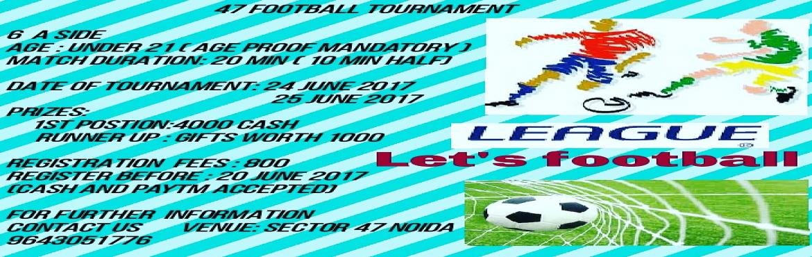 Book Online Tickets for 47 Football Tournament , Noida. Event Details: