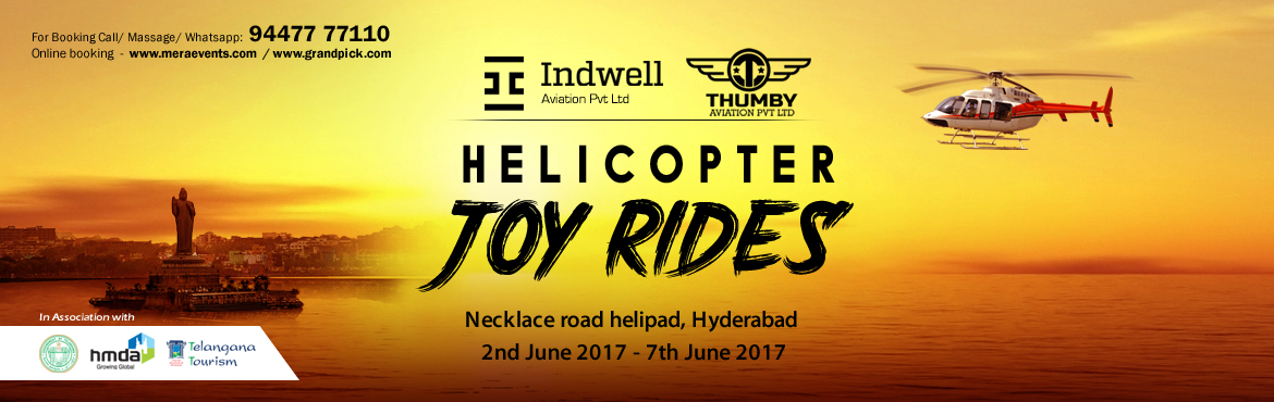 Book Online Tickets for Helicopter Joy Rides June 2017 - Hyderab, Hyderabad. About The Event  Birds Eye View of the beautiful city of Hyderabad. Take-Off Point - Necklace Road Helipad. Twin Engine Bell 412 Helicopter. Event Agenda and Attractions - Discounts on multiple bookings - Family Plan and Corporate Plan - Th