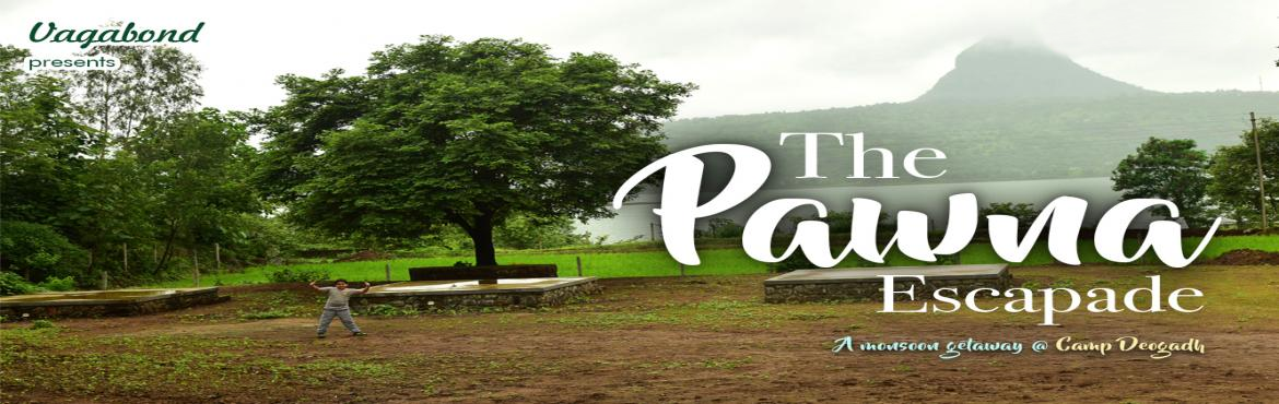 Book Online Tickets for The Pawna Escapade: A monsoon getaway, Lonavala.  Come experience the monsoon the Vagabond way. We\'re gonna spend the day hiking, eating great food, making some new friends and sit in our personal private waterfall. It\'s going to be off the hook! Leave the city behind and forget ab