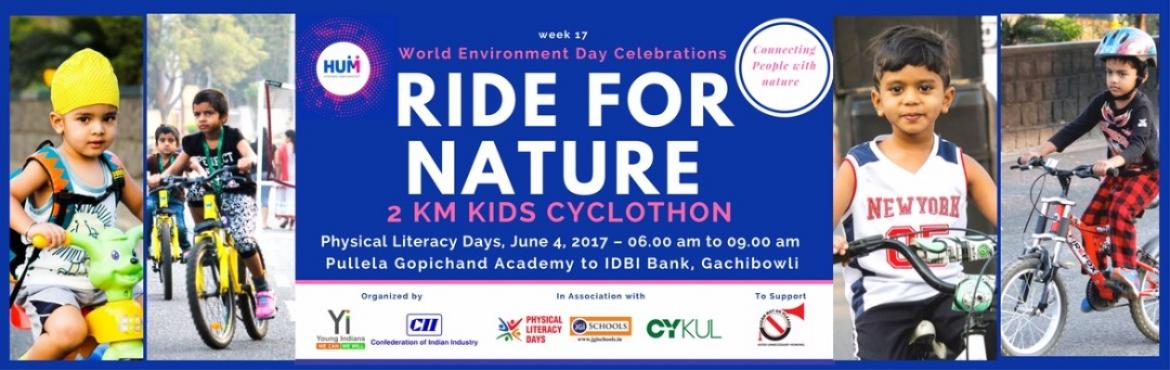 Book Online Tickets for Ride for Nature - 2 KM Kids Cyclothon , Hyderabad. On the occassion of World Environment Day 2017, ( June 5), CII Young Indians, in Association with Hyderabad Urban Makeover, Cykul and Physical Literacy Days organising \