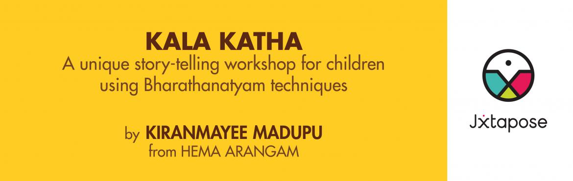 Book Online Tickets for KALA KATHA by Kiranmayee Madupu from Hem, Hyderabad. Jxtapose is hosting \'Kala Katha\', a unique story telling workshop for children using Bharatnatyam techniques by Ms. Kiranmayee Madupu. Kids aged 7-14 years are welcome tobe part of this well thought out workshop. Kiranmayee Madupu is a&nb