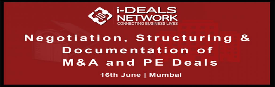 Negotiation, Structuring and Documentation of Merger and Acquisition And PE Deals - 16th June 2017, Mumbai