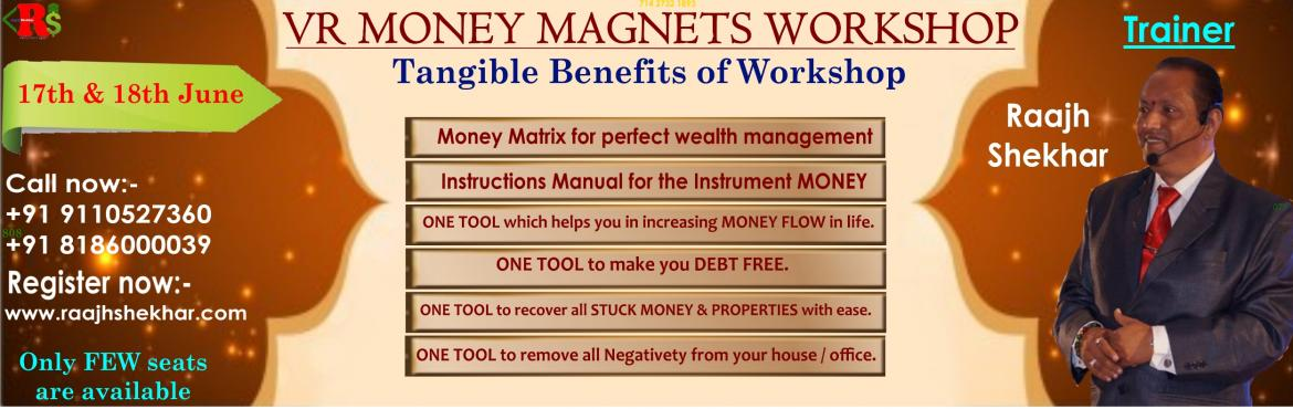 Book Online Tickets for V R MONEY MAGNETS WORKSHOP, Hyderabad. Instruction manual of Money. 360\' perspective of Money. Money Myths & Truths. Money Magnetism. Money Matrix. Recover stuck Money & Assets. Handle Money with Confidence and Clarity. Move from Scarcity platform to Abundance platform. Become De
