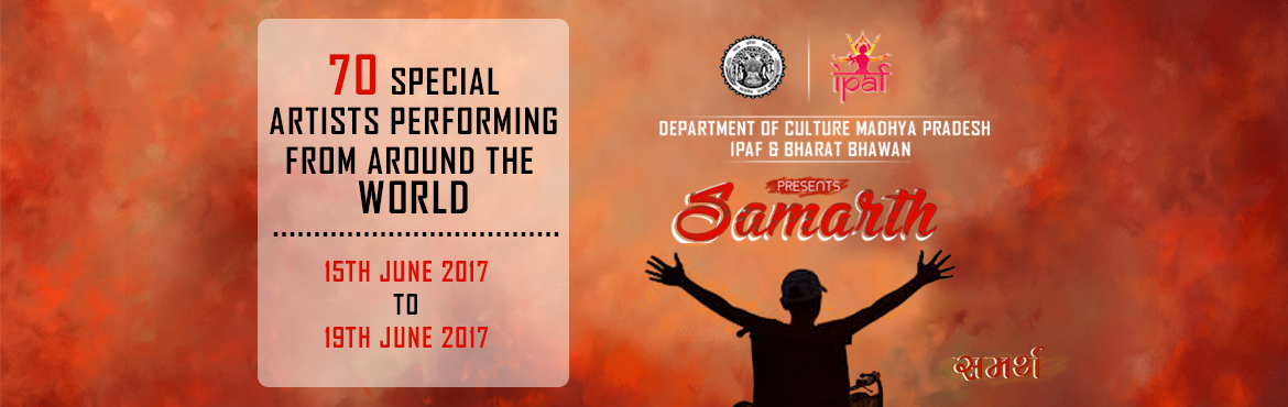 Book Online Tickets for SAMARTH, bhopal.  SAMARTH is an initiative to support and showcase the best of the talents among special artists from around the world. The best who have conquered their physical disability with strong will and mind, and earned a name in the field of perfor
