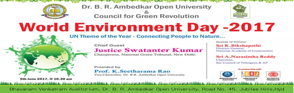 Book Online Tickets for  World Environment Day-2017, Hyderabad. About The Event     Council for Green Revolution, Hyderabad & Dr Br Ambedkar Open University Hyderabad are organsising a  Seminar on World Environment Day  on 5th June  2017  at Dr. Br. Ambedkar Open U