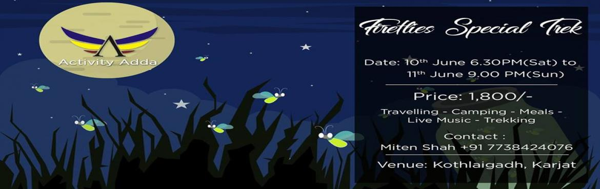 Book Online Tickets for Fireflies special trek., Peth.  Monsoon is the season to explore nature at its best, especially when you are in Maharashtra So buckle up for some of the most thrilling itineraries. Fireflies Special trek to kothaligadh. Date :10,11th june\'17Venue :Kothaligadh, Karj