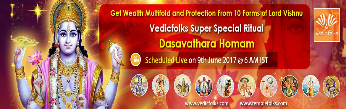 Book Online Tickets for Dashavatar Homam, Chennai. Dashavatar Homam Get Wealth Multifold And Protection From 10 Forms of Lord Vishnu Scheduled Live on 9th June 2017 @ 6 AM IST Dasavataram refers to the ten avatars of Lord Vishnu. The ten forms are Mathsya, Kurma, Varaha, Narasimha, Vamana, Parasurama