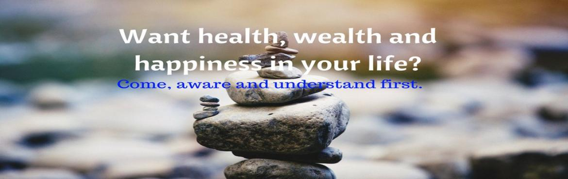 Want health, wealth and happiness in your life?