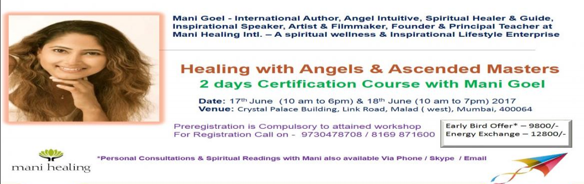 Book Online Tickets for Healing with Angels And Ascended Masters, Mumbai. Healing with Angels & Ascended Masters- 2 days Certification Course with Mani GoelDuration 2 days10 a.m to 6 p.m - 17th June10 a.m to 7 p.m - 18th June(The extra hour is provided for post class sharing, Q&A for attendees ) Includes: *Cou