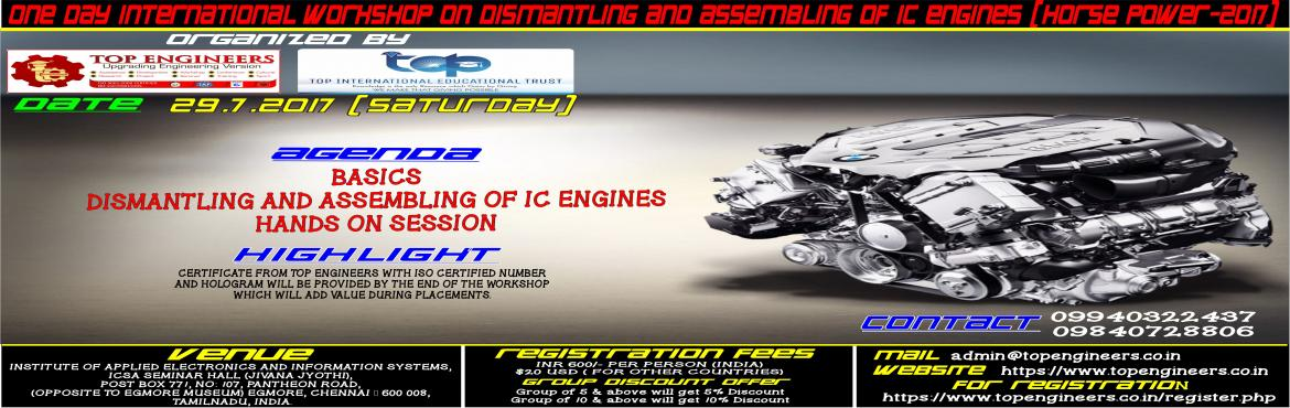 Book Online Tickets for ONE DAY INTERNATIONAL WORKSHOP ON DISMAN, Chennai.      ONE DAY INTERNATIONAL WORKSHOP ON DISMANTLING AND ASSEMBLING OF IC ENGINES(HORSE POWER-2017) ORGANIZED BY  TOP ENGINEERS under the under the auspices of TOP INTERNATIONAL EDUCATIONAL TRUST      VENUE   INSTITUTE OF APPLIED ELEC
