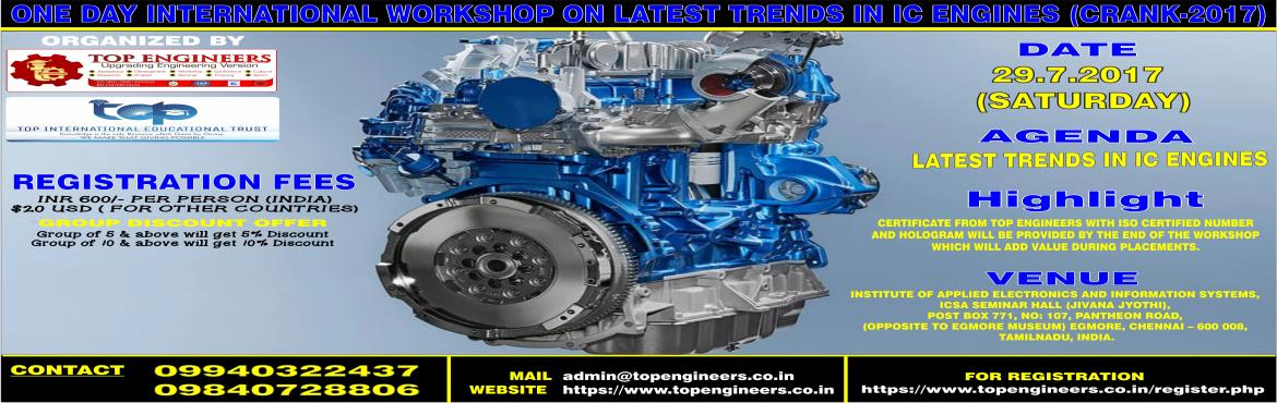 Book Online Tickets for ONE DAY INTERNATIONAL WORKSHOP ONLATEST , Chennai.               ONE DAY INTERNATIONAL WORKSHOP ONLATEST TRENDS IN IC ENGINES (CRANK-2017)     ORGANIZED  BY  TOP ENGINEERS under the under the auspices of TOP INTERNATIONAL EDUCATIONAL TRUST       VENUE   INSTITU
