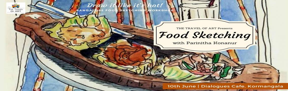 Book Online Tickets for Draw it like its hot, Bengaluru. The Travel of Art Presents: \'Draw it like it\'s hot\' Bangalore Food Sketching Workshop with Parinitha Konanur  Our popular Sketching Workshop series is back with Creative Food Art. Experience what you eat with all your five senses! \'Draw it like i