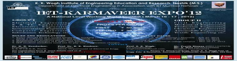 Book Online Tickets for IET-KarmaveerExpo\'12: A National Level , Nashik. Electrical Engineering Department, K. K. Wagh Institute of Engineering Education and Research, Nashik (MS) is organizing a National Level Project Contest IET-KarmaveerExpo\\\'12 in its successive tenth year in association with IET Mumbai Network duri