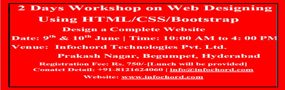 Book Online Tickets for 2 Days Website Designing Workshop using , Hyderabad. 2 Days workshop on Web Designing using HTML/CSS/Bootstrap by Infochord on 9th & 10th June 2017 . For more detail Contact Us : +91-8121624060 1. Hands on Practice session 2. Classroom Program 3. Certificate will be provided to Al